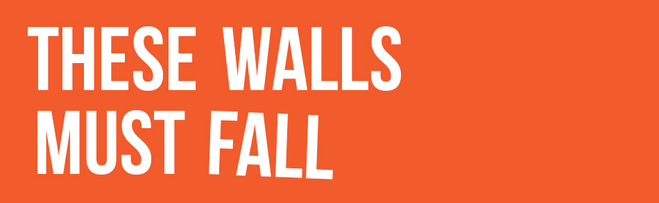 These Walls Must Fall